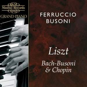 Ferruccio Busoni plays Liszt, Bach-Busoni & Chopin