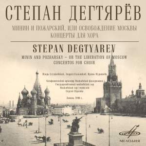 Degtyarev: The Liberation of Moscow and Five Concertos for Choir