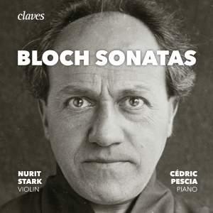 Bloch: The Sonatas for Violin & Piano & Piano Sonata
