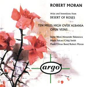 Robert Moran: Arias and Inventions from Desert of Roses