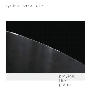 Ryuichi Sakamoto - Playing The Piano (Deluxe Edition)