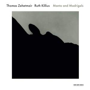 Thomas Zehetmair & Ruth Killius: Manto and Madrigals