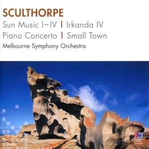 Sculthorpe: Sun Music I-IV, Irkanda IV, Piano Concerto & Small Town