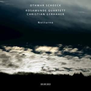 Schoeck: Notturno - Fünf Sätze für Streichquartett und eine Singt imme, Op. 47
