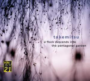 Takemitsu: A Flock Descends into the Pentagonal Garden, etc.
