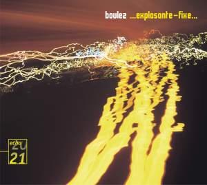 Boulez: ... explosante-fixe…