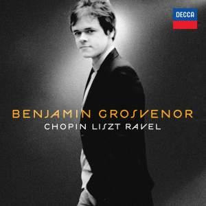 Benjamin Grosvenor: Chopin Liszt Ravel