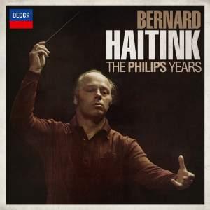 Bernard Haitink: The Philips Years