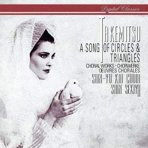 Takemitsu: A Song of Circles and Choral Works