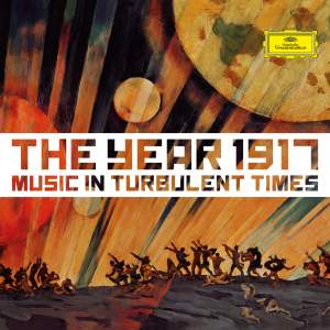 The Year 1917 – Music in Turbulent Times