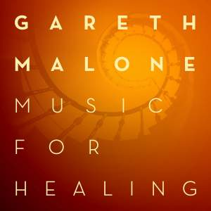 Gareth Malone - Music for Healing