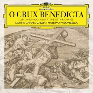 O Crux Benedicta. Lent and Holy Week at the Sistine Chapel