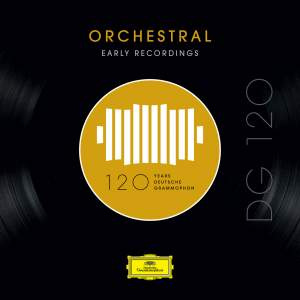 DG 120 – Orchestral: Early Recordings