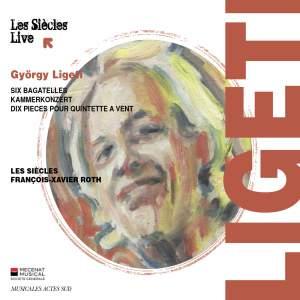 Ligeti: Six Bagatelles, Kammerkonzert & Dix pièces pour quintette à vent