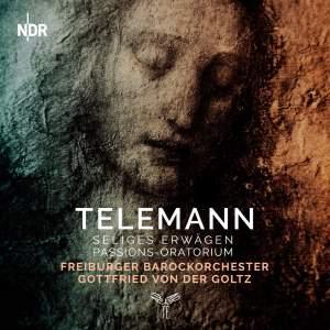 Telemann: Seliges Erwagen, Passion-Oratorium