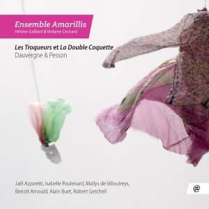 Dauvergne & Pesson: Les Troqueurs & La Double Coquette