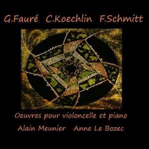 Fauré, Koechlin & Schmitt: Œuvres pour violoncelle et piano