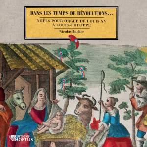 Dans les temps de révolutions... Noëls pour orgue de Louis XV à Louis-Philippe