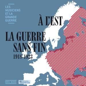 À l'est la guerre sans fin: 1918-1923 (Les musiciens et la Grande Guerre, Vol. 35)