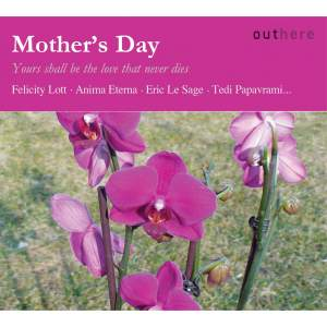 Mother's Day: Yours Shall Be the Love That Never Dies