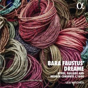 Bara Faustus' Dreame Ayres, Ballads And Broken Consorts C.1600