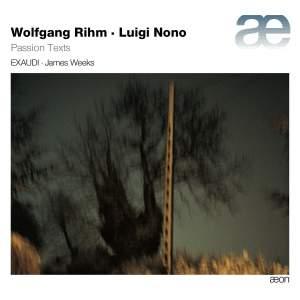 Wolfgang Rihm & Luigi Nono: Passion Texts