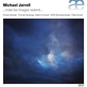 Michael Jarrell: ...mais les images restent…