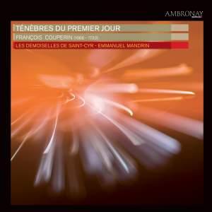 Ténèbres du Premier Jour (François Couperin - Marc-Antoine Charpentier - Michel Lambert)
