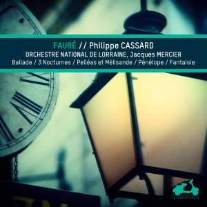 Faure: Ballade, 3 nocturnes, Pelleas et Melissandre, Penelope & Fantaisie