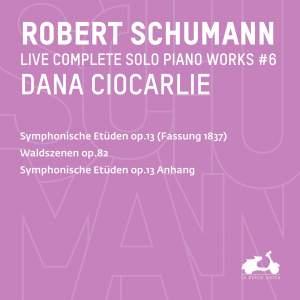 R. Schumann: Complete Solo Piano Works, Vol. 5 - Symphonische Etüden, Op. 13 (Fassung 1837), Waldszenen, Op. 82 & Symphonische Etüden, Op. 13 (Anhang)