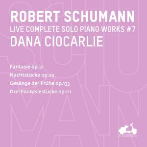 R. Schumann: Complete Solo Piano Works, Vol. 6 - Fantasie, Op. 17, Nachtstücke, Op. 23, Gesänge der Frühe, Op. 133 & Drei Fantasiestücke, Op. 111
