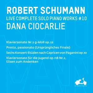 """R. Schumann: Complete Solo Piano Works, Vol. 10 - Klaviersonate Nr.2 G-Moll, Op. 22, Sechs Konzert-Etu?den nach Capricen von Paganini, Op. 10, Klaviersonate fu?r die Jugend, Op. 118, Nr. 2 """"Elisen zum Andenken & Presto, passionate"""