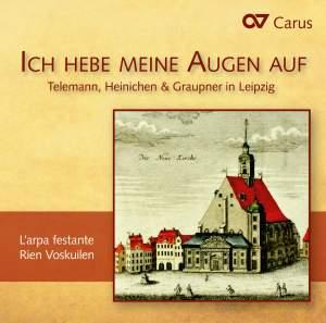 Ich hebe meine Augen auf: Telemann, Heinichen & Graupner in Leipzig