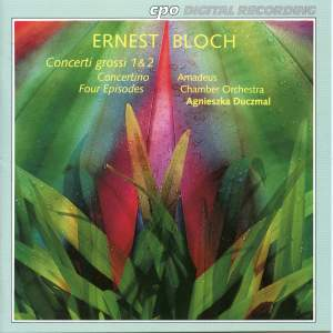 Bloch: Concerti grossi Nos. 1 and 2, Concertino & 4 Episodes