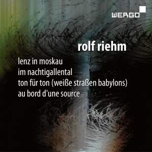 Rolf Riehm: Lenz in Moskau, Im Nachtigallental, Ton für Ton & Au bord d'une source