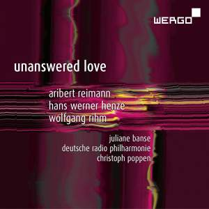 Reimann, Henze & Rihm: Unanswered Love