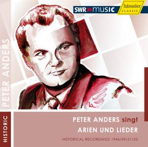 Peter Anders sings Arias and Lieder - The SWR Recordings (1946-1952)