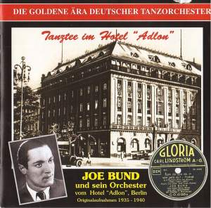 The Golden Era of the German Dance Orchestra: Joe Bund und sein Orchester vom Hotel Adlon (1935-1940)