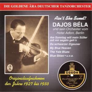 The Golden Era of the German Dance Orchestra: Dajos Béla und sein Orchester vom Hotel Adlon, Berlin (1927-1933)