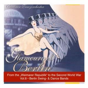 Glamourwelt Berlin, Vol. 8: Die großen Berliner Tanzorchester