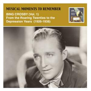 Musical Moments to Remember: Bing Crosby, Vol. 1 (From the Roaring Twenties to the Depression Years, 1926-1938)