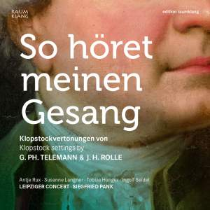 So höret meinen Gesang (So hear my voice) - Klopstock settings by Georg Philipp Telemann and Johann Heinrich Rolle