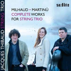 Milhaud & Martinu: Complete Works For String Trio