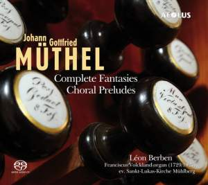 Johann Gottfried Muthel: Complete Fantasies, Choral Preludes