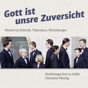 Gott ist unsre Zuversicht: Motets by Scheidt, Telemann, Rheinberger