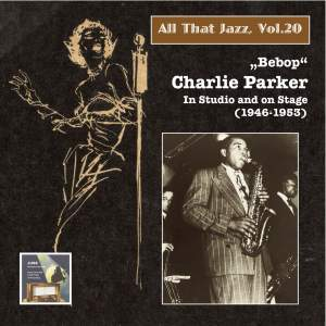 "All That Jazz, Vol. 20: ""Bebop"" – Charlie Parker in Studio and on Stage (2014 Digital Remaster)"