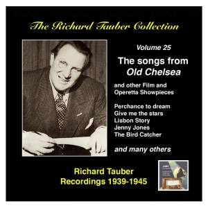 """The Richard Tauber Collection, Vol. 25 - Songs from """"Old Chelsea"""" & Other Showpieces (Recordings 1939-1945)"""