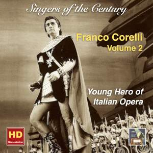 Singers of the Century: Franco Corelli, Vol. 2 — Young Hero of Italian Opera (Remastered 2016)