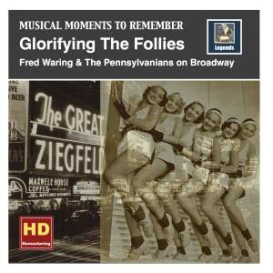 Musical Moments to Remember: Glorifying the Follies – Fred Waring & The Pennsylvanians on Broadway (Remastered 2016)