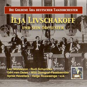 The Golden Era of German Dance Bands: Ilja Livschakoff Dance Orchestra (Remastered 2016)